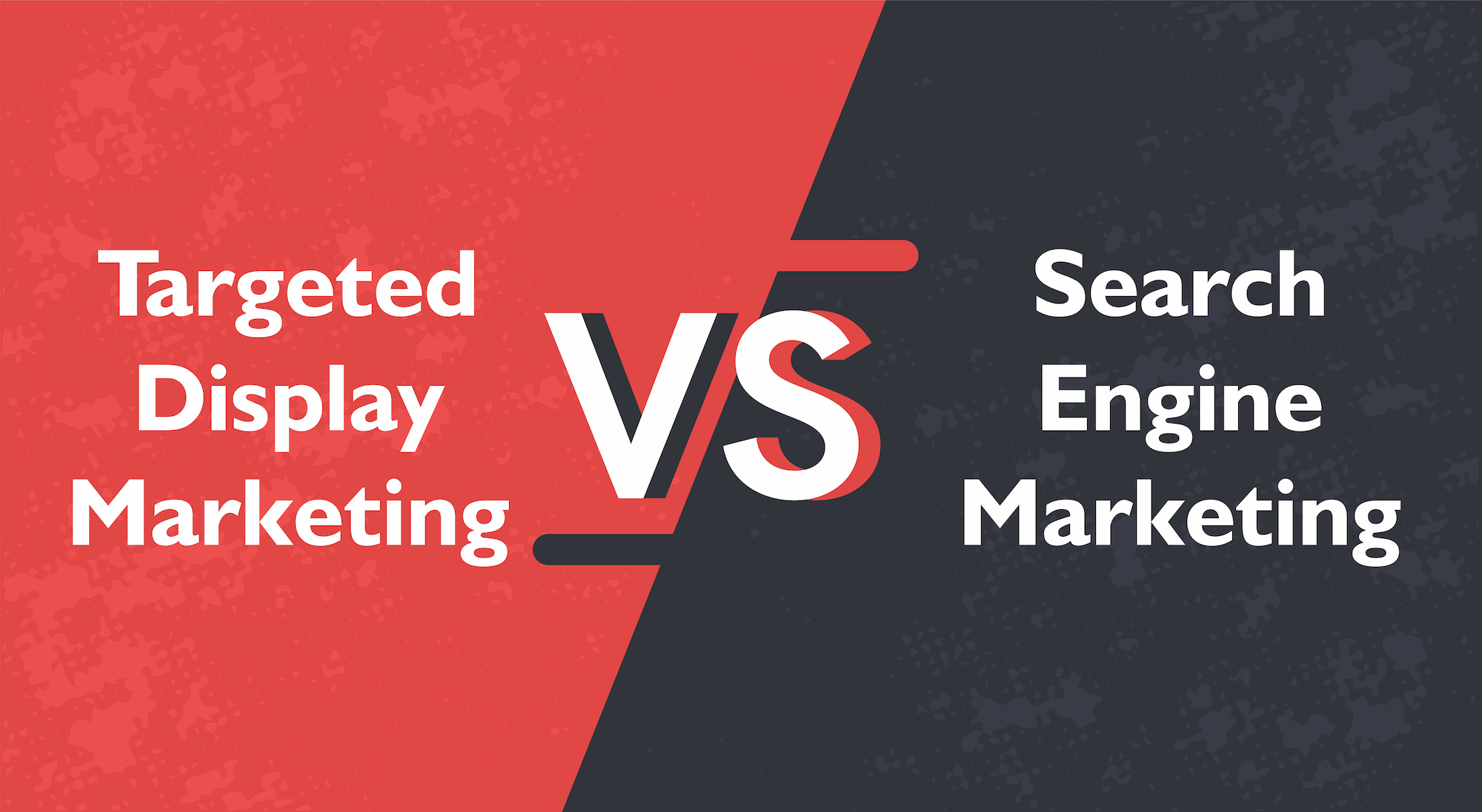 Targeted Display vs. Search Engine Marketing (SEM)