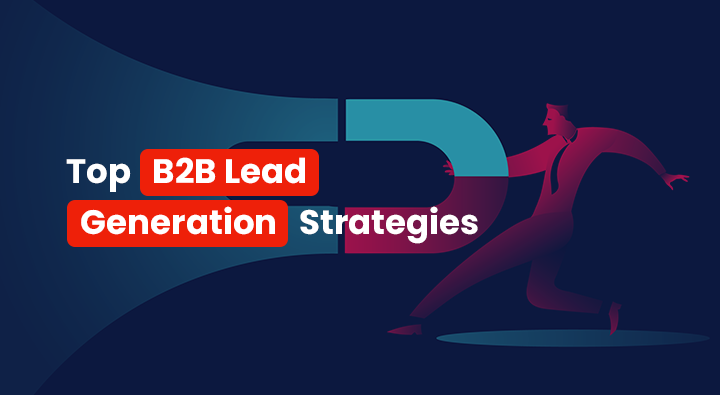 Top B2B Lead Generation Strategies