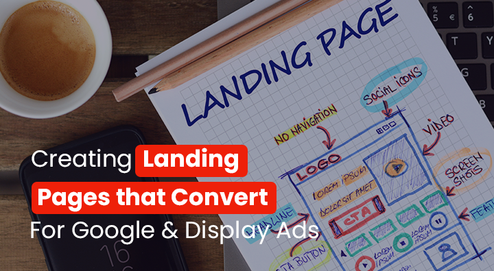 Creating Landing Pages that Convert – For Google & Display Ads